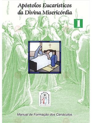 APOSTOLOS EUCARISTICOS DA DIVINA MISERICORDIA - VOL. 1 - MANUAL DE FORMACAO - 2ª