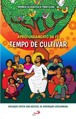 APROFUNDAMENTO DA FÉ - TEMPO DE CULTIVAR - INICIAÇÃO CRISTÃ COM ADULTOS DE INSPIRAÇÃO CATECUMENAL