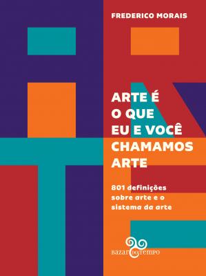 ARTE É O QUE EU E VOCÊ CHAMAMOS ARTE - 801 DEFINIÇÕES SOBRE ARTE E  O SISTEMA DA ARTE