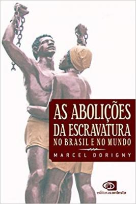 AS ABOLIÇÕES DA ESCRAVATURA NO BRASIL E NO MUNDO