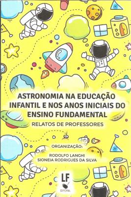 ASTRONOMIA NA EDUCAÇÃO INFANTIL E NOS ANOS INICIAIS DO ENSINO FUNDAMENTAL - RELATOS DE PROFESSORES