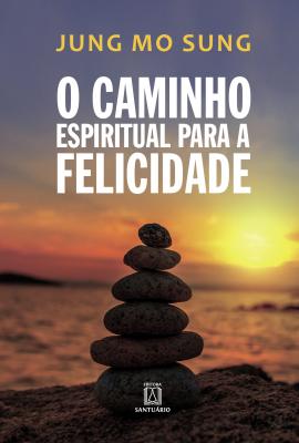 CAMINHO ESPIRITUAL PARA A FELICIDADE, O