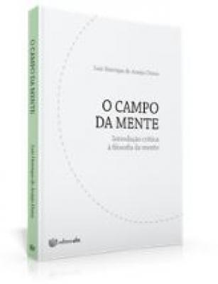 CAMPO DA MENTE, O - INTRODUÇÃO CRÍTICA À FILOSOFIA DA MENTE