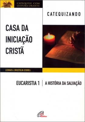 CASA DA INICIAÇÃO CRISTÃ - EUCARISTIA 1 - CATEQUIZANDO