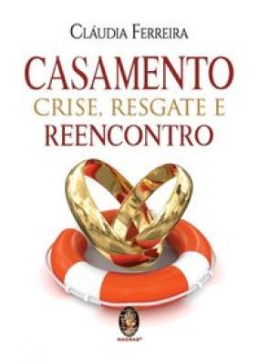 CASAMENTO CRISE RESGATE E REENCONTRO