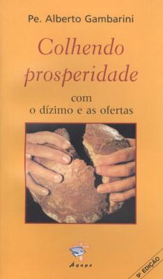 COLHENDO PROSPERIDADE COM O DIZIMO E AS OFERTAS