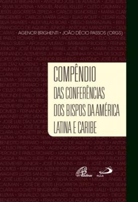 COMPÊNDIO DAS CONFERÊNCIAS DOS BISPOS DA AMÉRICA LATINA E CARIBE
