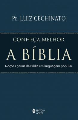CONHEÇA MELHOR A BÍBLIA - NOÇÕES GERAIS DA BÍBLIA EM LINGUAGEM POPULAR