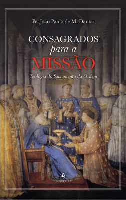 CONSAGRADOS PARA A MISSÃO - TEOLOGIA DO SACRAMENTO DA ORDEM
