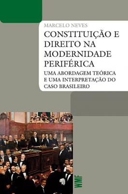 CONSTITUIÇÃO E DIREITO NA MODERNIDADE PERIFÉRICA - UMA ABORDAGEM TEÓRICA E UMA INTERPRETAÇÃO DO CASO BRASILEIRO