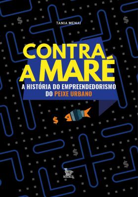 CONTRA A MARÉ - A HISTÓRIA DO EMPREENDEDORISMO DO PEIXE URBANO