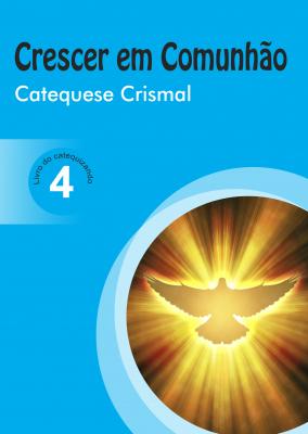 CRESCER EM COMUNHÃO CATEQUESE CRISMAL VOL. 4 CATEQUIZANDO