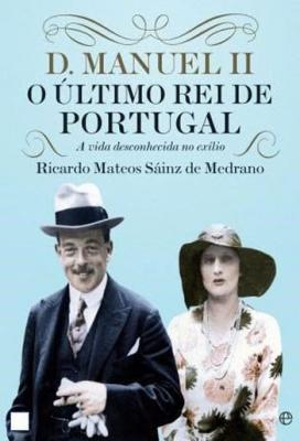 D MANUEL II - O ÚLTIMO REI DE PORTUGAL