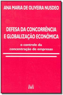 DEFESA DA CONCORRÊNCIA E GLOBALIZAÇÃO ECONÔMICA - 1 ED./2002