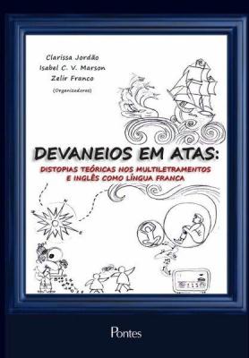 DEVANEIOS EM ATAS - DISTOPIAS TEÓRICAS NOS MULTILETRAMENTOS E INGLÊS COMO LÍNGUA FRANCA