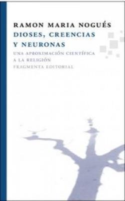 DIOSES CREENCIAS Y NEURONAS - UNA APROXIMACION CIENTIFICA A LA RELIGION