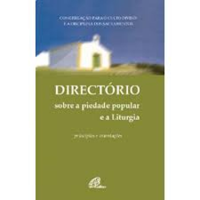DIRECTÓRIO SOBRE A PIEDADE POPULAR E A LITURGIA - PRINCÍPIOS E ORIENTAÇÕES