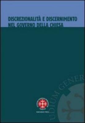 DISCREZIONALITÀ E DISCERNIMENTO NEL GOVERNO DELLA CHIESA