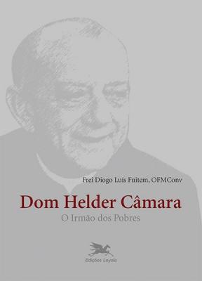 DOM HELDER CÂMARA - O IRMÃO DOS POBRES