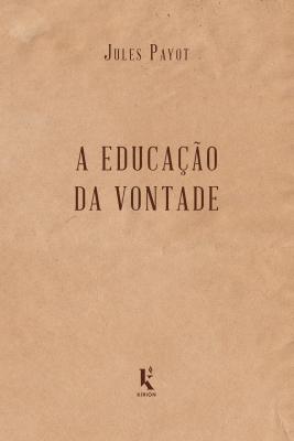 EDUCAÇÃO DA VONTADE, A