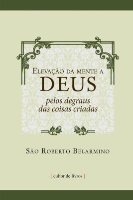ELEVAÇÃO DA MENTE A DEUS PELOS DEGRAUS DAS COISAS CRIADAS