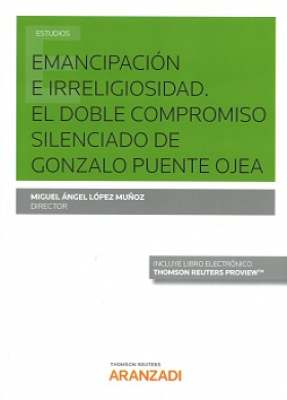 EMANCIPACIÓN E IRRELIGIOSIDAD - EL DOBLE COMPROMISO SILENCIADO DE GONZALO PUENTE OJEA