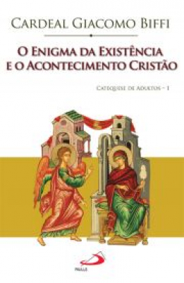 ENIGMA DA EXISTENCIA E O ACONTECIMENTO CRISTAO, O - CATEQUESE DE ADULTOS 1
