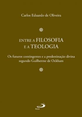 ENTRE A FILOSOFIA E A TEOLOGIA - OS FUTUROS CONTINGENTES E A PREDESTINACAO