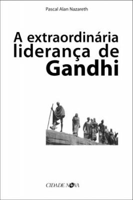 EXTRAORDINARIA LIDERANCA DE GANDHI, A