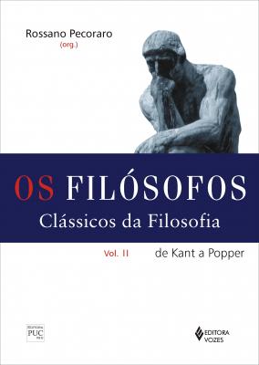 FILÓSOFOS - CLÁSSICOS DA FILOSOFIA VOL. II - DE KANT A POPPER