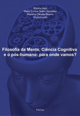 FILOSOFIA DA MENTE CIENCIA COGNITIVA E O POS-HUMANO - PARA ONDE VAMOS?