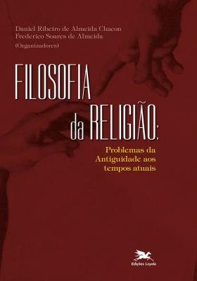 FILOSOFIA DA RELIGIÃO - PROBLEMAS DA ANTIGUIDADE AOS TEMPOS ATUAIS
