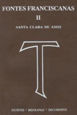 FONTES FRANCISCANAS II - SANTA CLARA DE ASSIS