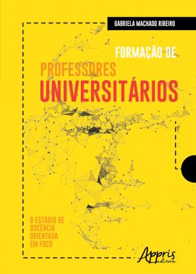 FORMAÇÃO DE PROFESSORES UNIVERSITÁRIOS - O ESTÁGIO DE DOCÊNCIA ORIENTADA EM FOCO