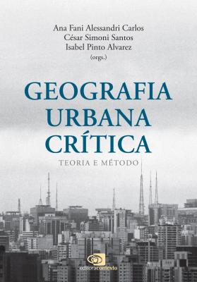 GEOGRAFIA URBANA CRÍTICA - TEORIA E MÉTODO