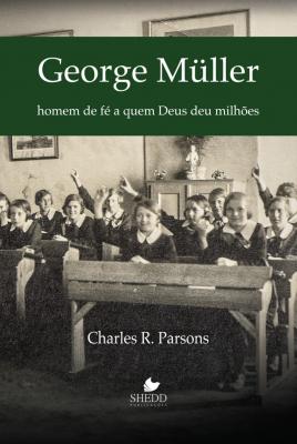 GEORGE MÜLLER- HOMEM DE FÉ A QUEM DEUS DEU MILHÕES