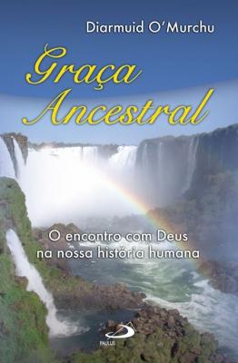 GRAÇA ANCESTRAL - O ENCONTRO COM DEUS NA NOSSA HISTÓRIA HUMANA