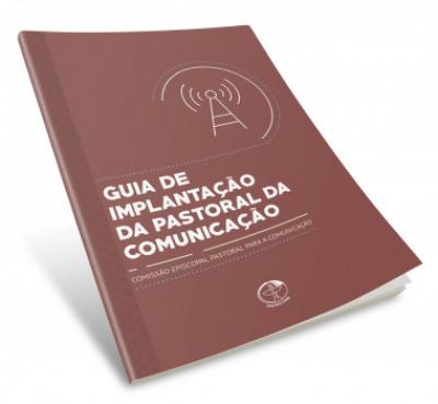 GUIA DE IMPLANTAÇÃO DA PASTORAL DA COMUNICAÇÃO