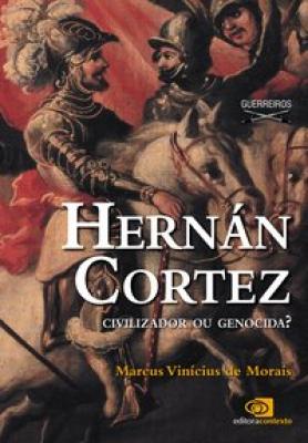 HERNÁN CORTEZ - CIVILIZADOR OU GENOCIDA?