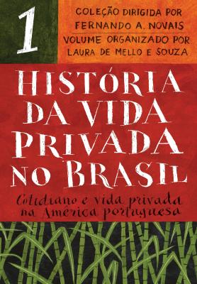 HISTÓRIA DA VIDA PRIVADA NO BRASIL - VOL.1 (EDIÇÃO DE BOLSO) - COTIDIANO E VIDA PRIVADA NA AMÉRICA PORTUGUESA