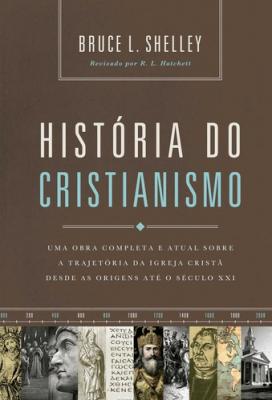 HISTÓRIA DO CRISTIANISMO - UMA OBRA COMPLETA E ATUAL SOBRE A TRAJETÓRIA DA IGREJA CRISTÃ DESDE AS ORIGENS ATÉ O SÉCULO XXI