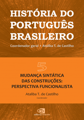HISTÓRIA DO PORTUGUÊS BRASILEIRO - VOL. 5 - MUDANÇA SINTÁTICA DAS CONSTRUÇÕES: PERSPECTIVA FUNCIONALISTA