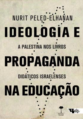 IDEOLOGIA E PROPAGANDA NA EDUCAÇÃO - A PALESTINA NOS LIVROS DIDÁTICOS ISRAELENSES