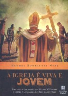 IGREJA E VIVA E JOVEM, A  - UMA CARTA AOS JOVENS DO SECULO XXI SOBRE A IGREJA E A PRESENÇA DE DEUS NA HISTÓRIA