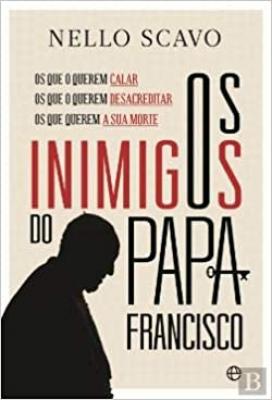INIMIGOS DO PAPA FRANCISCO, OS