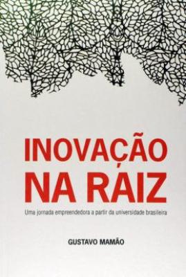 INOVAÇÃO NA RAIZ - UMA JORNADA EMPREENDEDORA A PARTIR DA UNIVERSIDADE BRASILEIRA