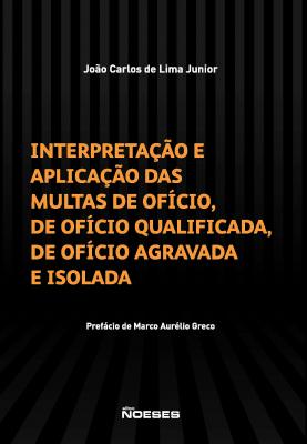 INTERPRETAÇÃO E A APLICAÇÃO DAS MULTAS DE OFÍCIO DE OFÍCIO QUALIFICADA DE OFÍCIO AGRAVADA E ISOLADA