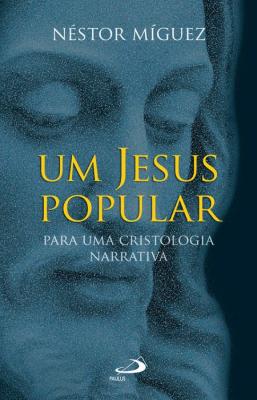 JESUS POPULAR, UM - PARA UMA CRISTOLOGIA NARRATIVA