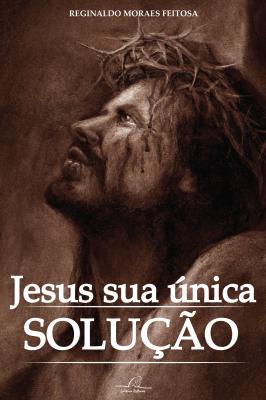 JESUS SUA ÚNICA SOLUÇÃO