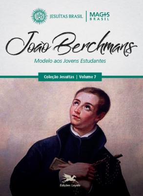 JOÃO BERCHMANS - MODELO AOS JOVENS ESTUDANTES